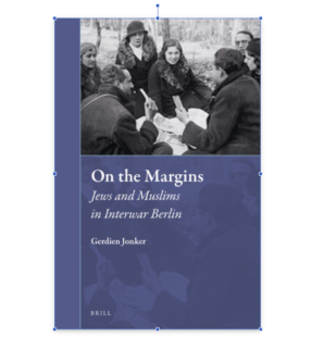 "Zum Artikel ""Neue Publikation von Gerdien Jonker: ""On the Margins – Jews and Muslims in Interwar Berlin"""""